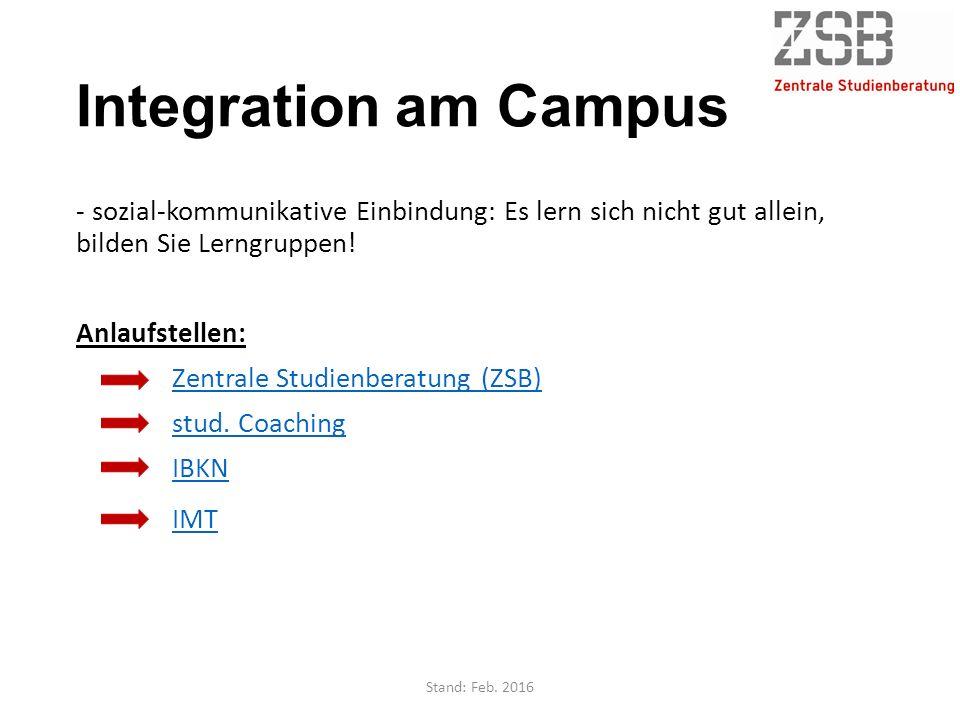 Integration am Campus - sozial-kommunikative Einbindung: Es lern sich nicht gut allein, bilden Sie Lerngruppen! Anlaufstellen: Zentrale Studienberatun