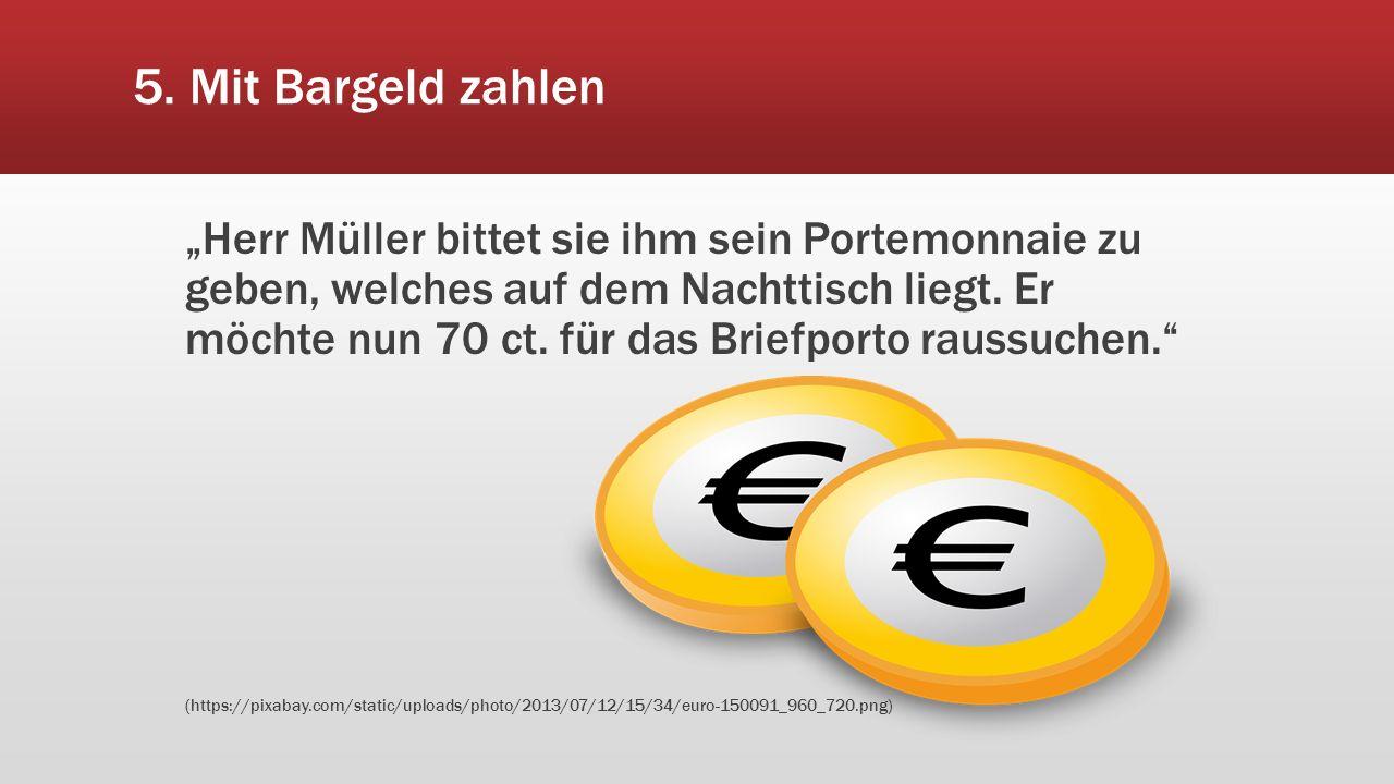 """5. Mit Bargeld zahlen """"Herr Müller bittet sie ihm sein Portemonnaie zu geben, welches auf dem Nachttisch liegt. Er möchte nun 70 ct. für das Briefport"""