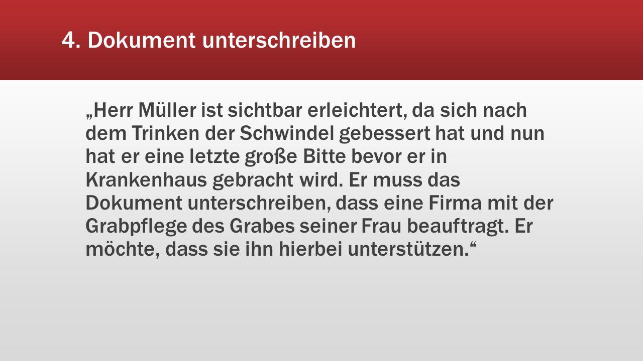 """4. Dokument unterschreiben """"Herr Müller ist sichtbar erleichtert, da sich nach dem Trinken der Schwindel gebessert hat und nun hat er eine letzte groß"""
