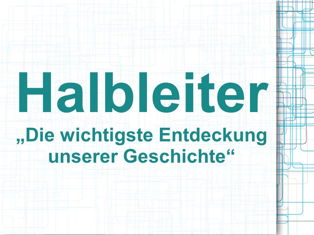 """Halbleiter """"Die wichtigste Entdeckung unserer Geschichte"""