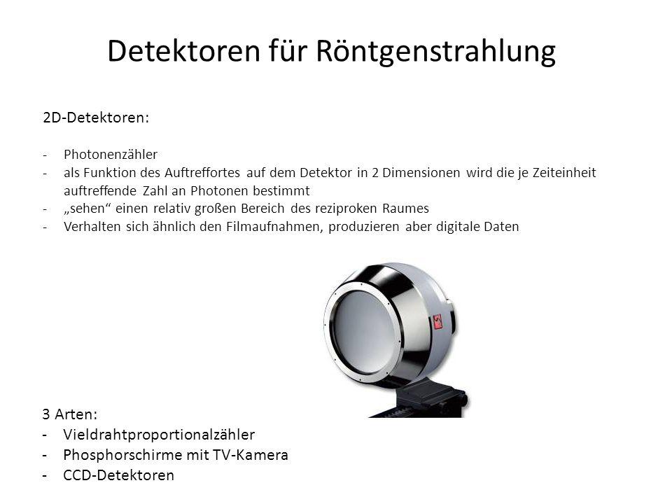 """Detektoren für Röntgenstrahlung 2D-Detektoren: -Photonenzähler -als Funktion des Auftreffortes auf dem Detektor in 2 Dimensionen wird die je Zeiteinheit auftreffende Zahl an Photonen bestimmt -""""sehen einen relativ großen Bereich des reziproken Raumes -Verhalten sich ähnlich den Filmaufnahmen, produzieren aber digitale Daten 3 Arten: -Vieldrahtproportionalzähler -Phosphorschirme mit TV-Kamera -CCD-Detektoren"""