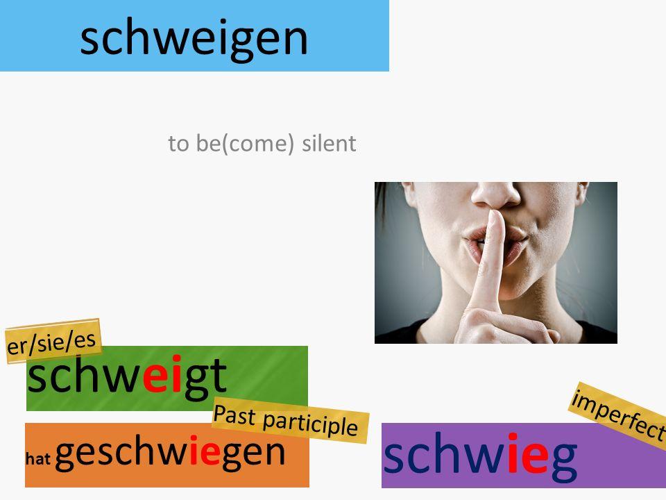 schweigen schweigt hat geschwiegen to be(come) silent er/sie/es Past participle schwieg imperfect
