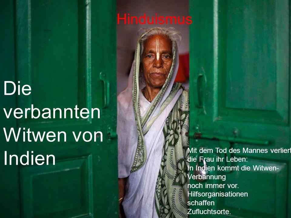 Die verbannten Witwen von Indien Mit dem Tod des Mannes verliert die Frau ihr Leben: In Indien kommt die Witwen- Verbannung noch immer vor. Hilfsorgan