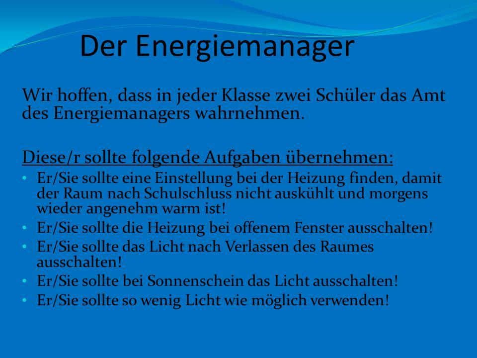 Der Energiemanager Wir hoffen, dass in jeder Klasse zwei Schüler das Amt des Energiemanagers wahrnehmen.
