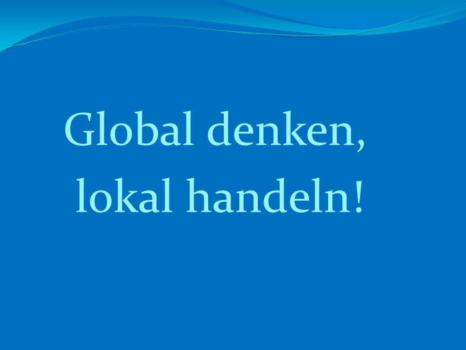 Global denken, lokal handeln!