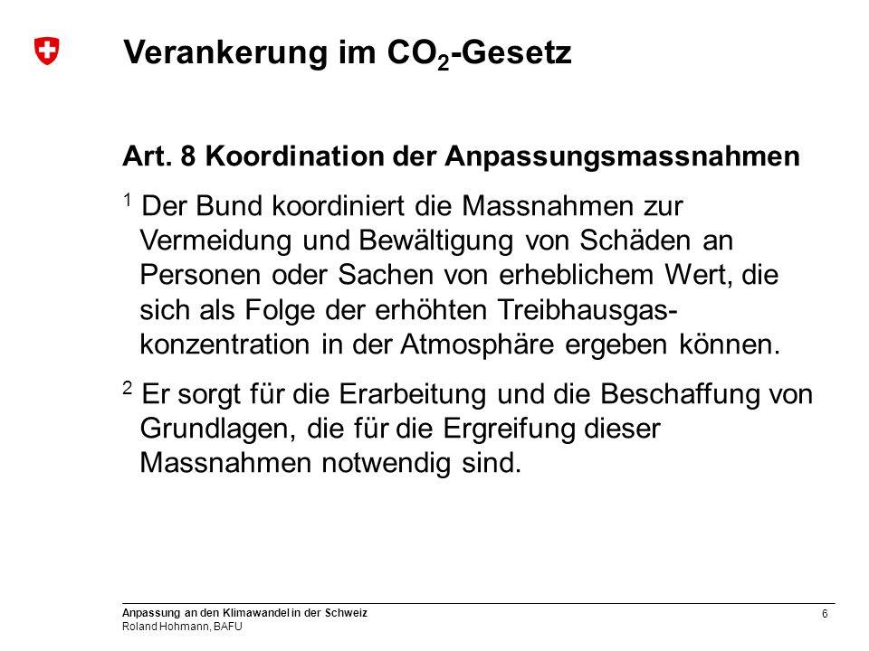 7 Anpassung an den Klimawandel in der Schweiz Roland Hohmann, BAFU Departementübergreifenden Zusammenarbeit BAFU BFE ARE BLW BAG BLV SECO BABS MeteoSchweiz EFV BAV Bundesamt für Verkehr BAV Bundesamt für Energie BFE