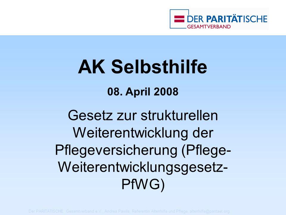 Der PARITÄTISCHE Gesamtverband e.V., Andrea Pawils, Referentin Altenhilfe und Pflege, altenhilfe@paritaet.org AK Selbsthilfe 08.
