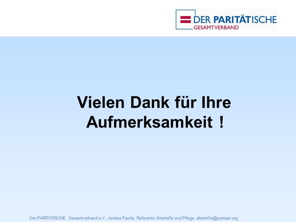 Der PARITÄTISCHE Gesamtverband e.V., Andrea Pawils, Referentin Altenhilfe und Pflege, altenhilfe@paritaet.org Vielen Dank für Ihre Aufmerksamkeit !
