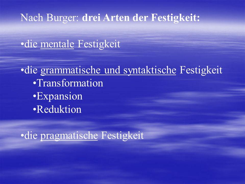 Nach Burger: drei Arten der Festigkeit: die mentale Festigkeit die grammatische und syntaktische Festigkeit Transformation Expansion Reduktion die pragmatische Festigkeit