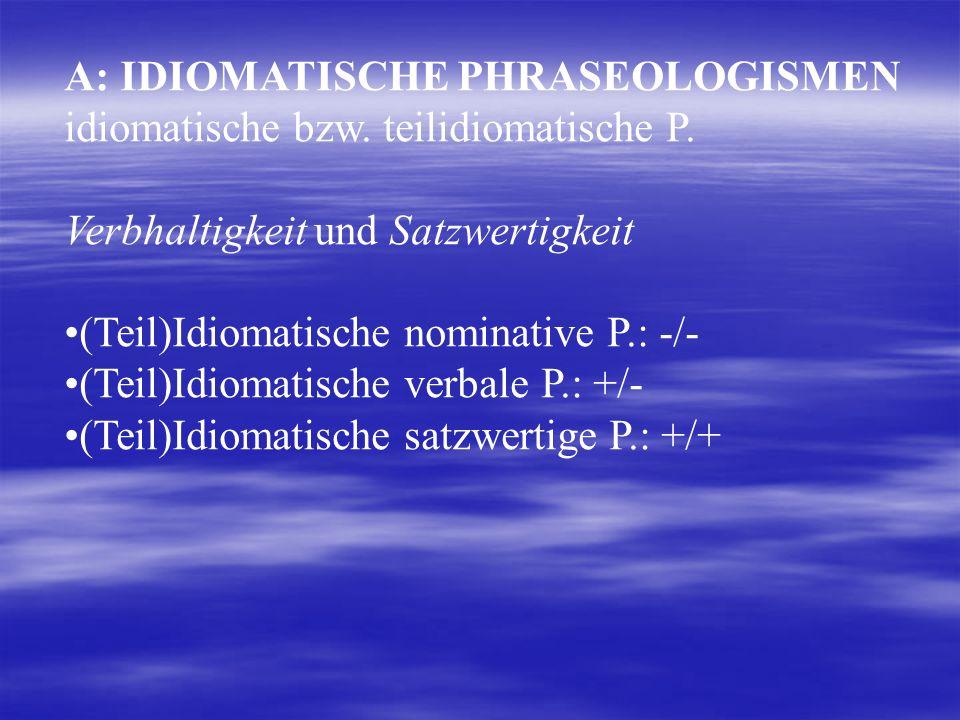 A: IDIOMATISCHE PHRASEOLOGISMEN idiomatische bzw. teilidiomatische P.