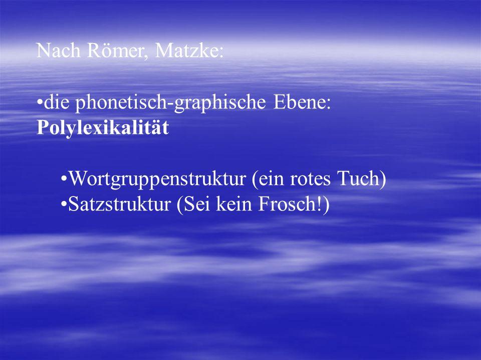 Nach Römer, Matzke: die phonetisch-graphische Ebene: Polylexikalität Wortgruppenstruktur (ein rotes Tuch) Satzstruktur (Sei kein Frosch!)