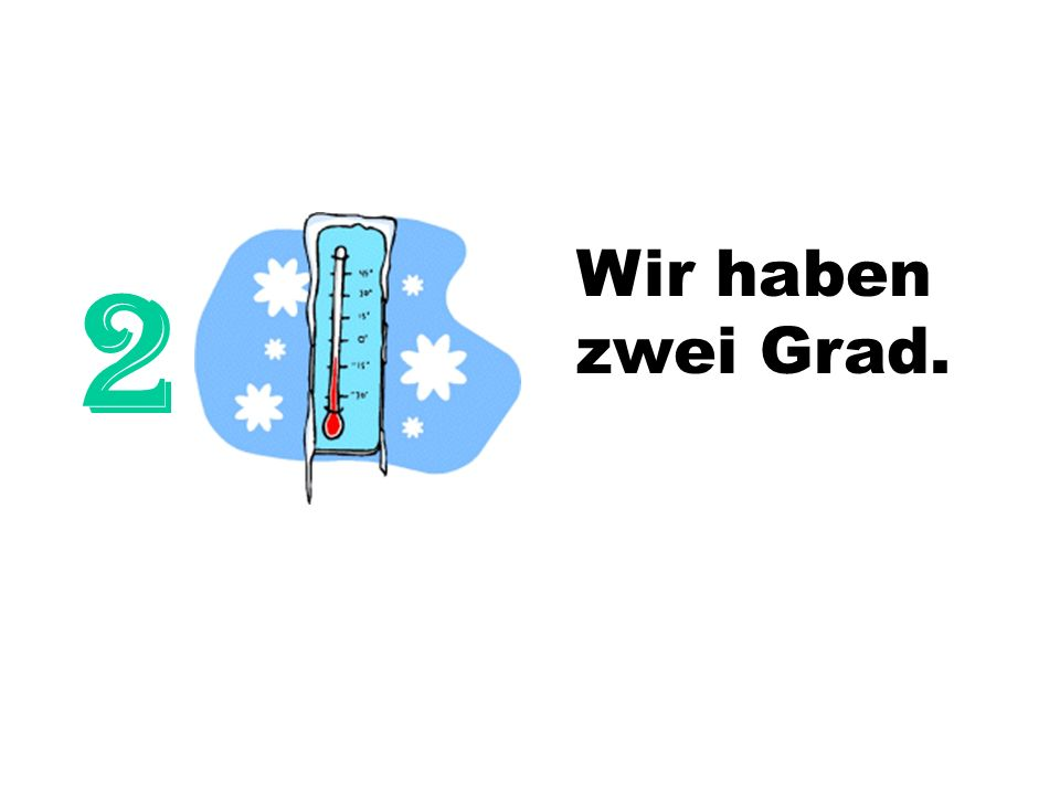 Wir haben zwei Grad. 2