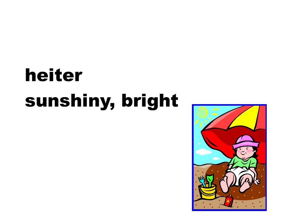 heiter sunshiny, bright