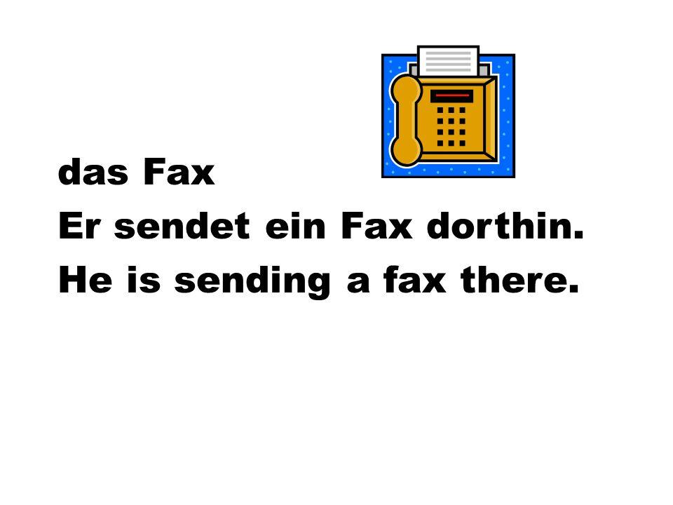 das Fax Er sendet ein Fax dorthin. He is sending a fax there.