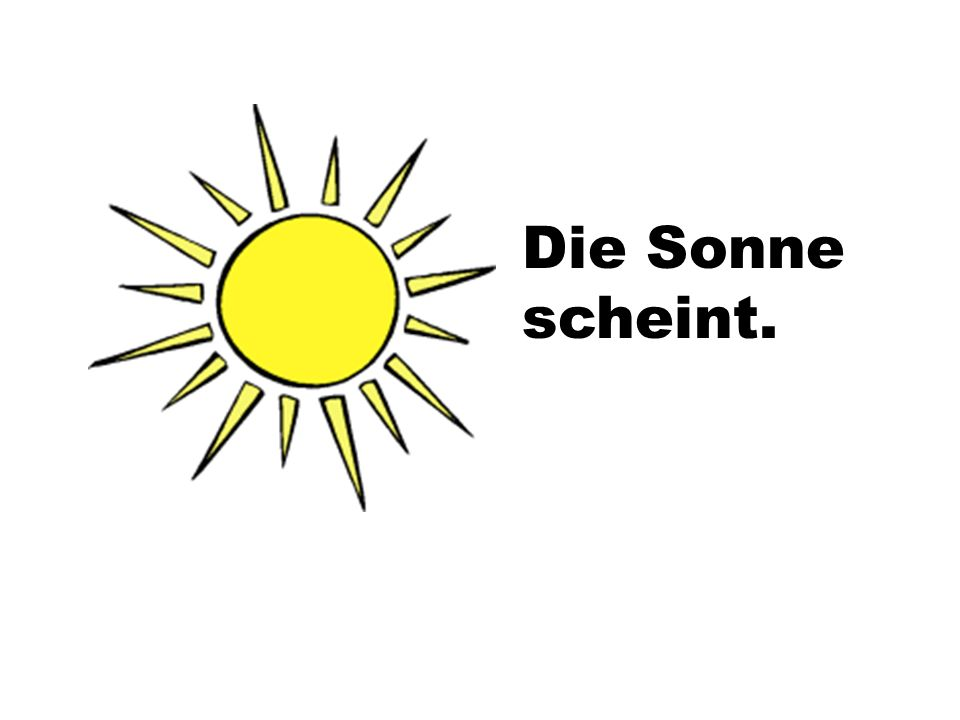 Die Sonne scheint.