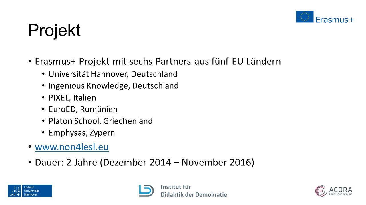 Projekt Erasmus+ Projekt mit sechs Partners aus fünf EU Ländern Universität Hannover, Deutschland Ingenious Knowledge, Deutschland PIXEL, Italien EuroED, Rumänien Platon School, Griechenland Emphysas, Zypern www.non4lesl.eu Dauer: 2 Jahre (Dezember 2014 – November 2016)