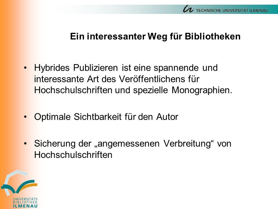 Ein interessanter Weg für Bibliotheken Hybrides Publizieren ist eine spannende und interessante Art des Veröffentlichens für Hochschulschriften und spezielle Monographien.