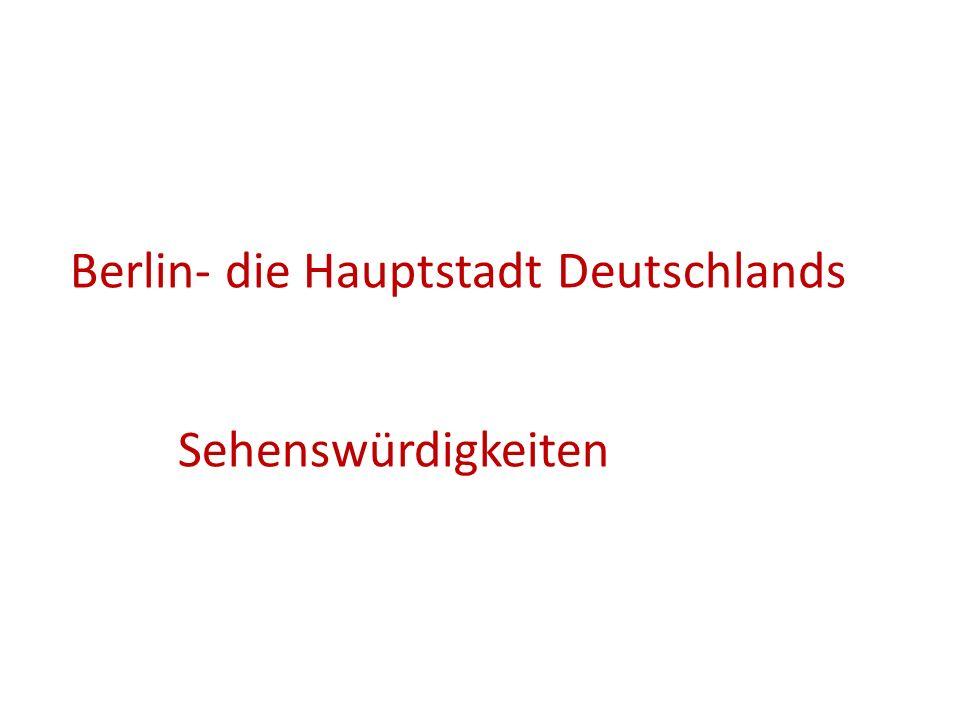 Berlin- die Hauptstadt Deutschlands Sehenswürdigkeiten
