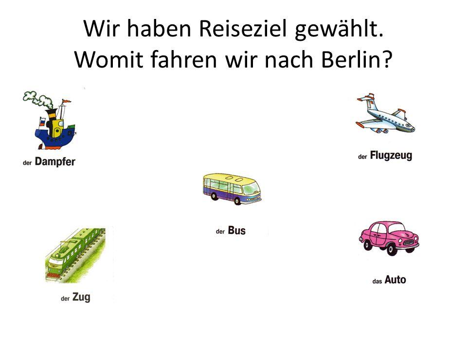 Wir haben Reiseziel gewählt. Womit fahren wir nach Berlin
