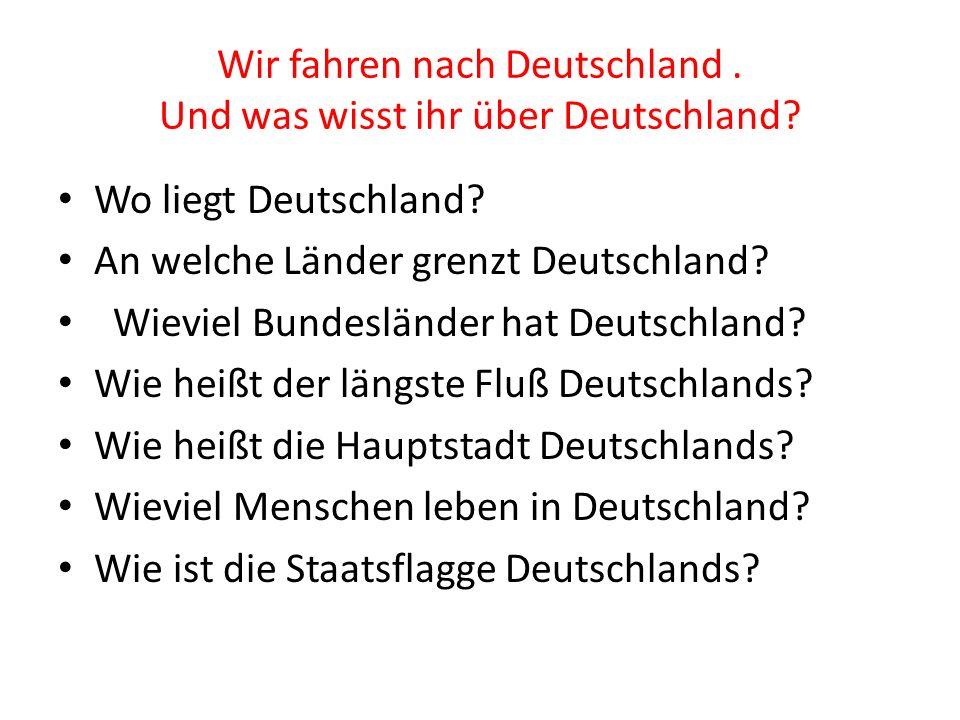Wir fahren nach Deutschland. Und was wisst ihr über Deutschland.
