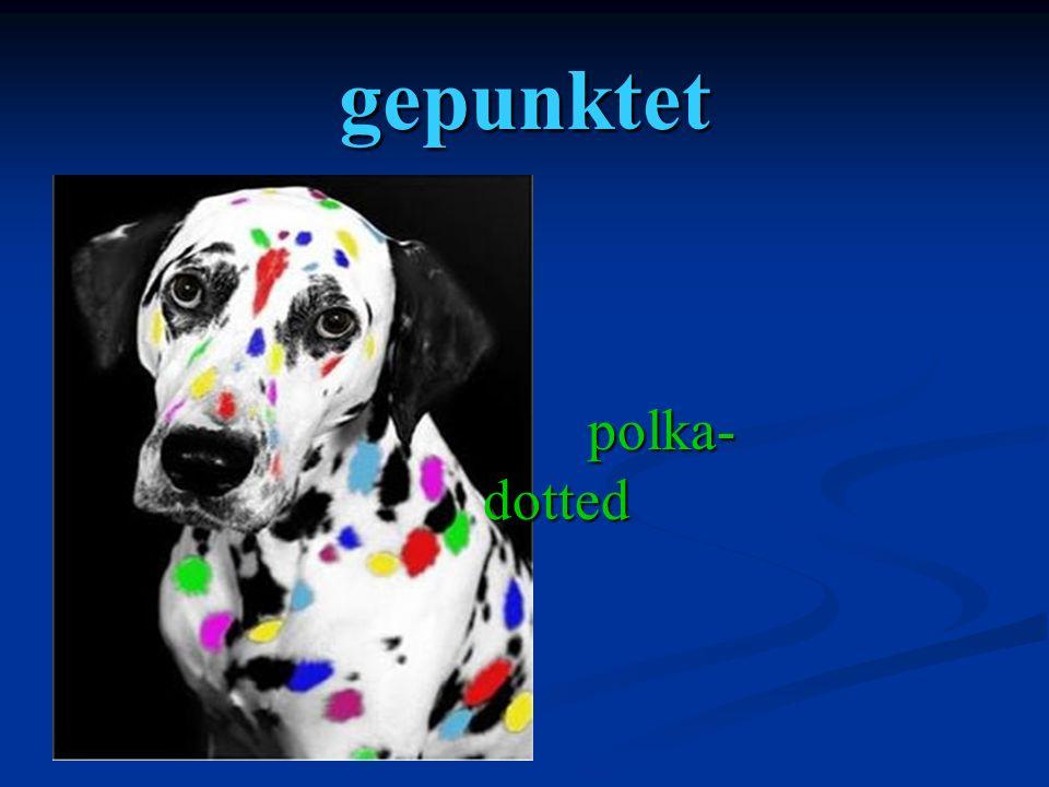 gepunktet polka- dotted