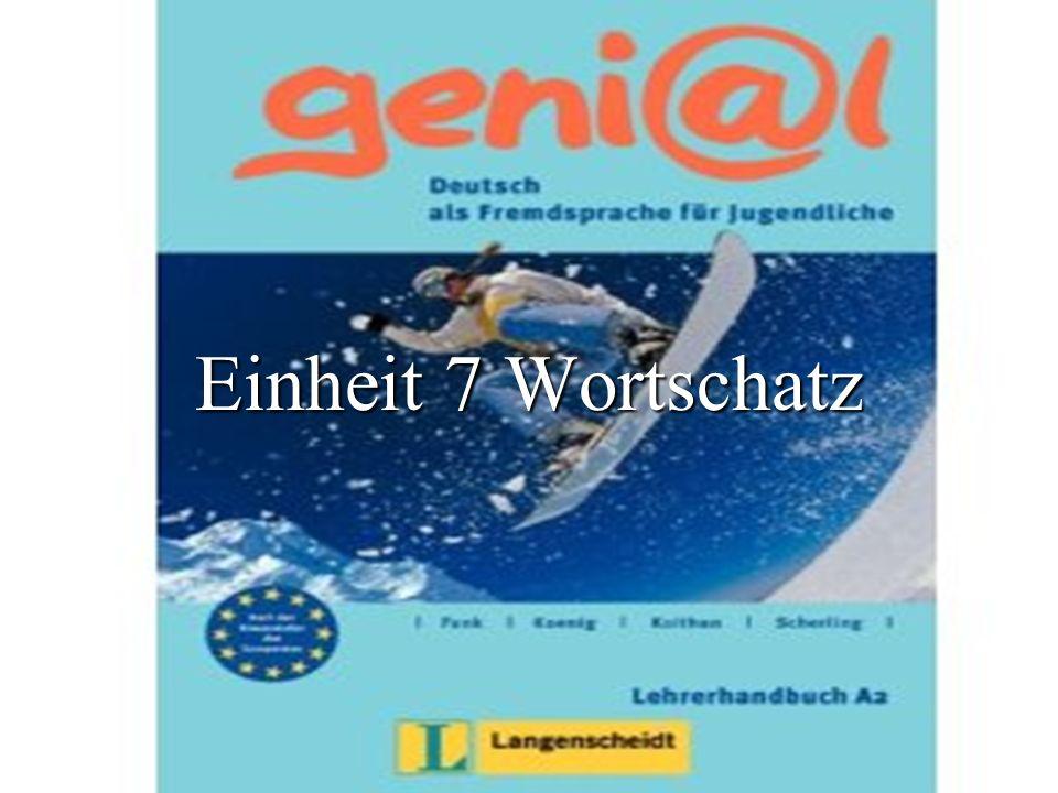 Geni@l Einheit 7 Wortschatz Einheit 7 Wortschatz