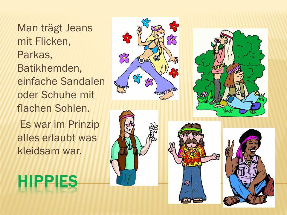 Man trägt Jeans mit Flicken, Parkas, Batikhemden, einfache Sandalen oder Schuhe mit flachen Sohlen.