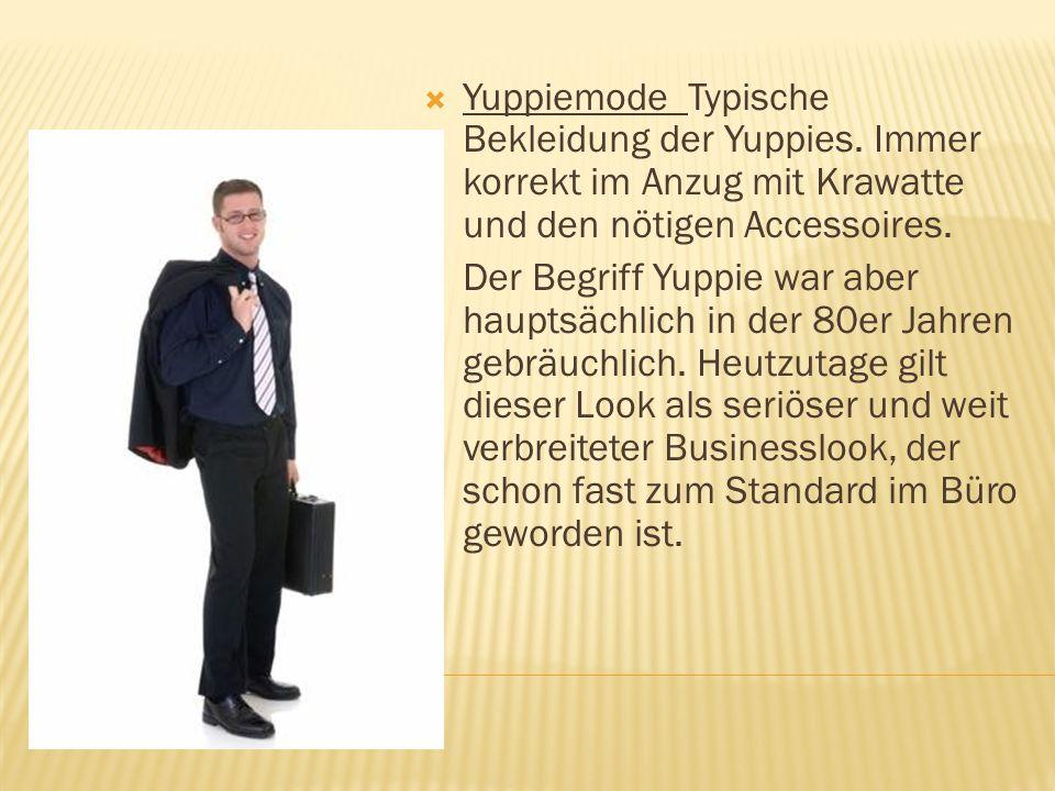 Yuppiemode Typische Bekleidung der Yuppies.