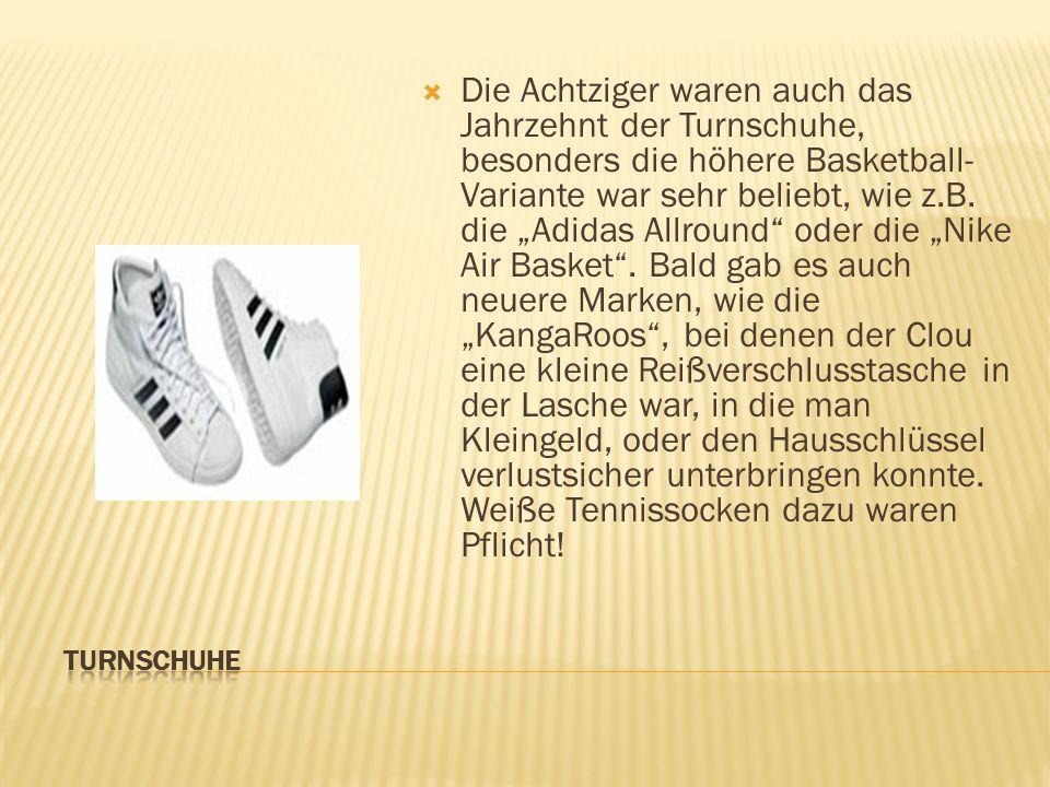  Die Achtziger waren auch das Jahrzehnt der Turnschuhe, besonders die höhere Basketball- Variante war sehr beliebt, wie z.B.