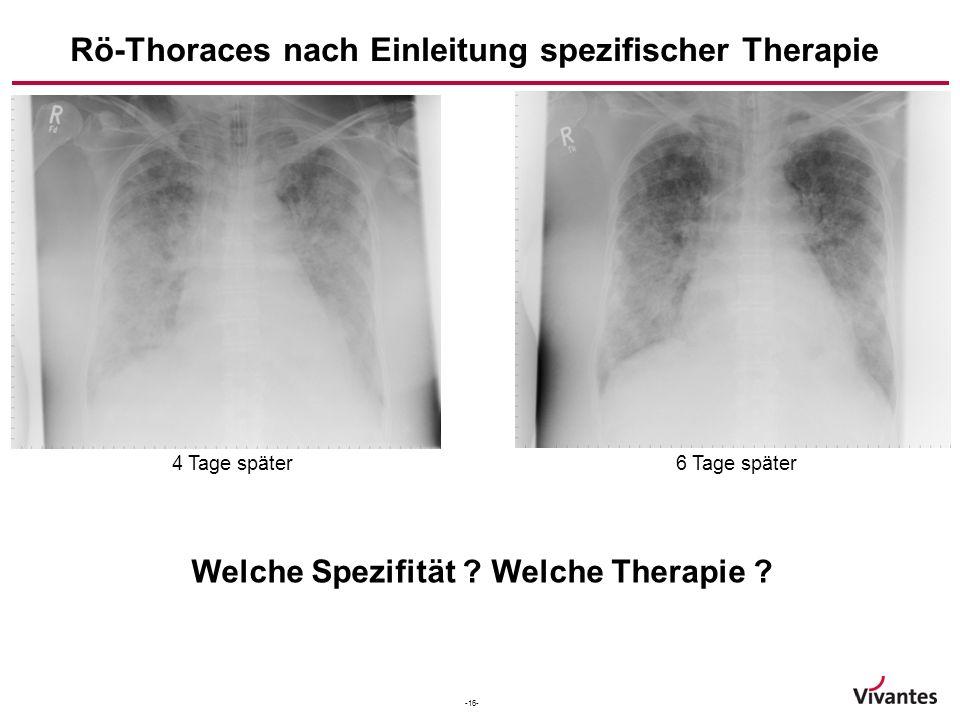 -16- Rö-Thoraces nach Einleitung spezifischer Therapie 6 Tage später 4 Tage später Welche Spezifität ? Welche Therapie ?