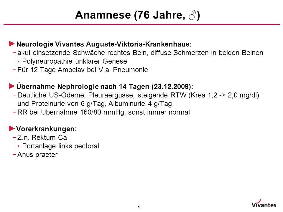 -19- Anamnese (76 Jahre, ♂) ► Neurologie Vivantes Auguste-Viktoria-Krankenhaus: −akut einsetzende Schwäche rechtes Bein, diffuse Schmerzen in beiden B