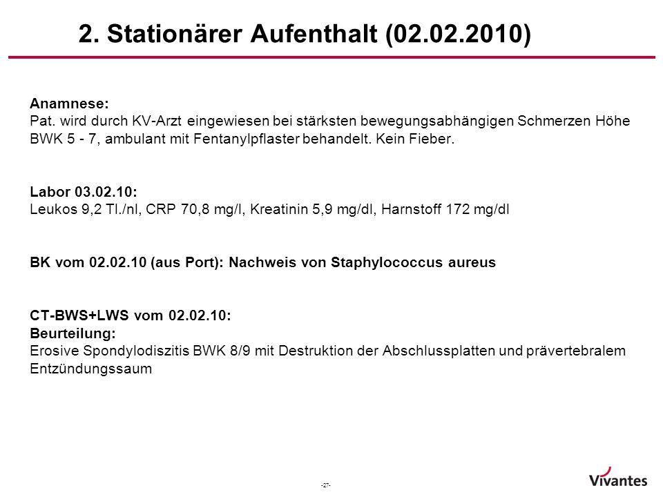 -27- 2. Stationärer Aufenthalt (02.02.2010) Anamnese: Pat. wird durch KV-Arzt eingewiesen bei stärksten bewegungsabhängigen Schmerzen Höhe BWK 5 - 7,