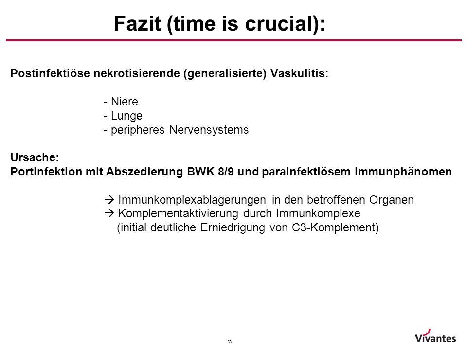 -30- Fazit (time is crucial): Postinfektiöse nekrotisierende (generalisierte) Vaskulitis: - Niere - Lunge - peripheres Nervensystems Ursache: Portinfe