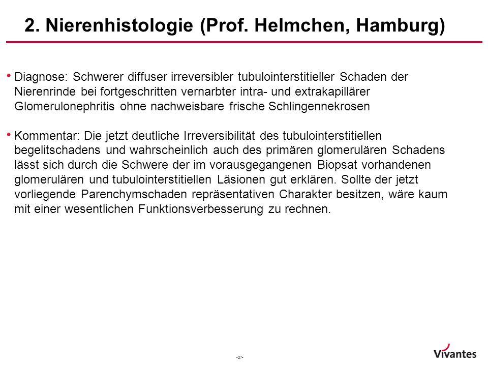-37- 2. Nierenhistologie (Prof. Helmchen, Hamburg) Diagnose: Schwerer diffuser irreversibler tubulointerstitieller Schaden der Nierenrinde bei fortges