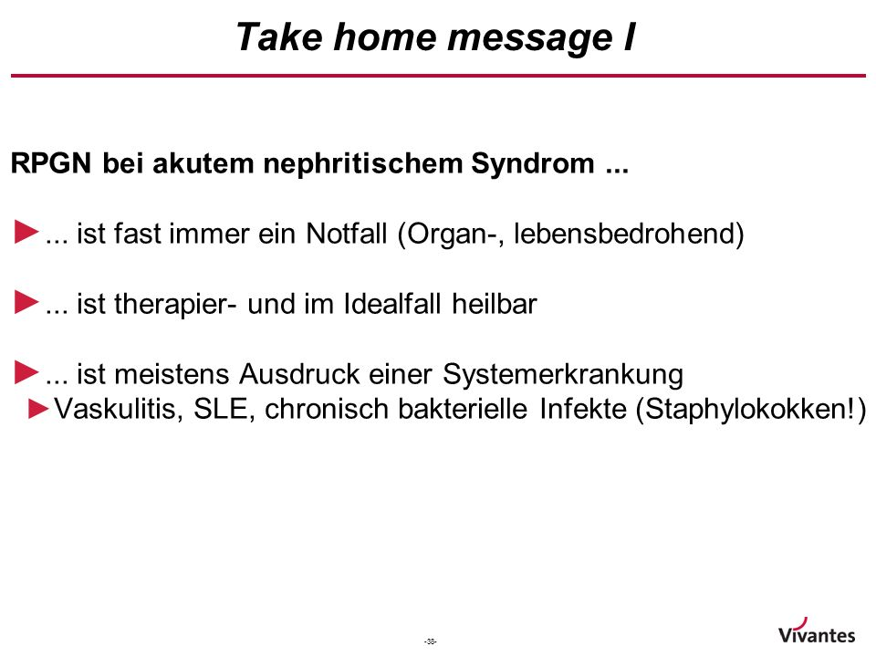 -38- Take home message I RPGN bei akutem nephritischem Syndrom...