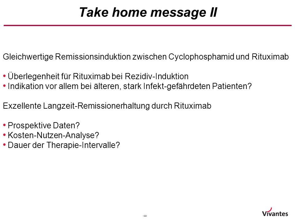 -44- Gleichwertige Remissionsinduktion zwischen Cyclophosphamid und Rituximab Überlegenheit für Rituximab bei Rezidiv-Induktion Indikation vor allem b