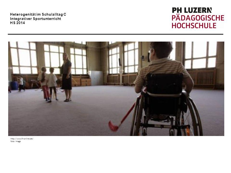 Heterogenität im Schulalltag C Integrativer Sportunterricht HS 2014 Integrativer Sportunterricht?.