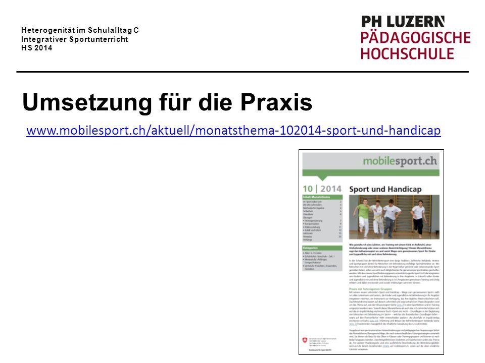 Heterogenität im Schulalltag C Integrativer Sportunterricht HS 2014 Umsetzung für die Praxis www.mobilesport.ch/aktuell/monatsthema-102014-sport-und-handicap