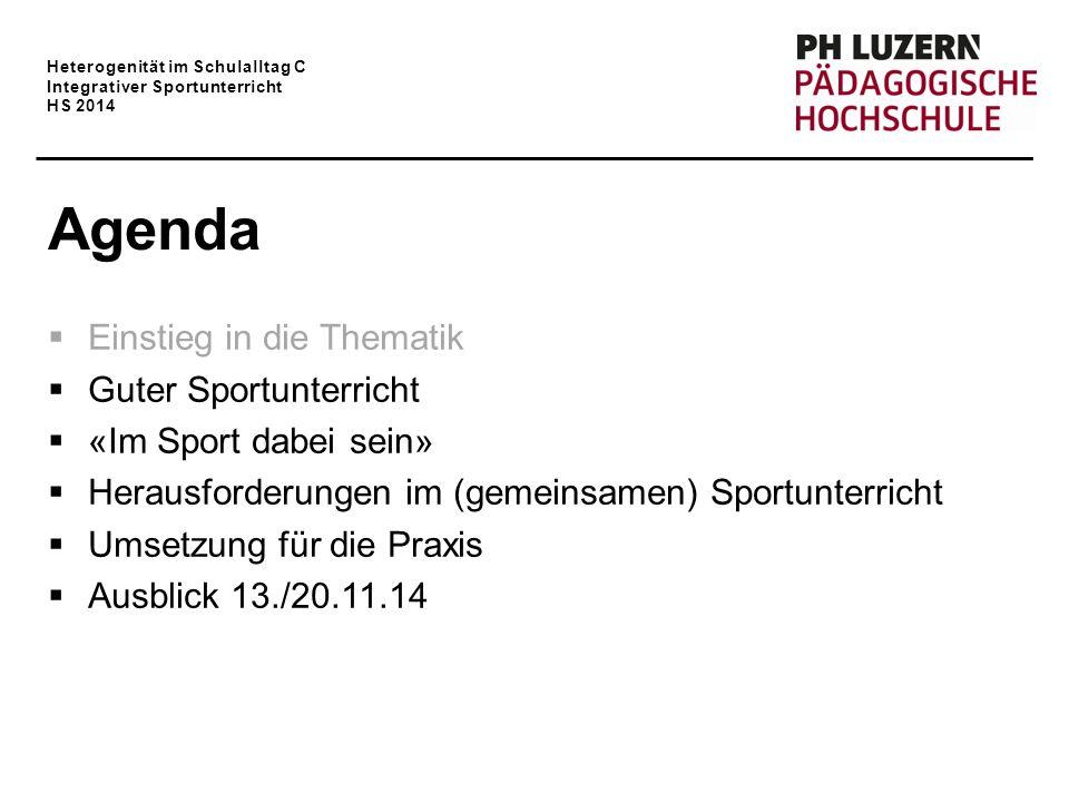 Heterogenität im Schulalltag C Integrativer Sportunterricht HS 2014 Agenda  Einstieg in die Thematik  Guter Sportunterricht  «Im Sport dabei sein»