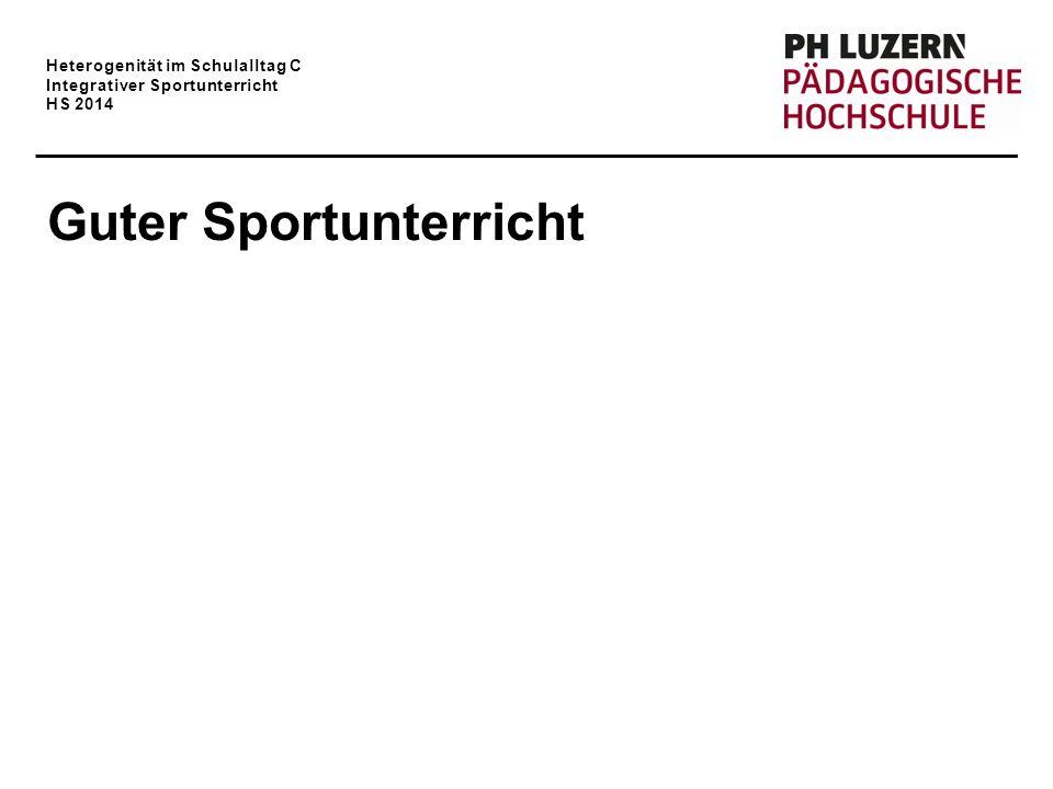Heterogenität im Schulalltag C Integrativer Sportunterricht HS 2014 Guter Sportunterricht Ein Klärung gleich zu Beginn.