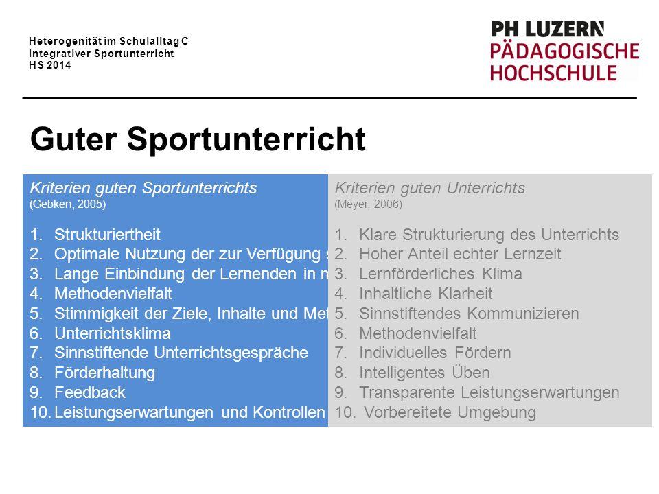 Heterogenität im Schulalltag C Integrativer Sportunterricht HS 2014 Guter Sportunterricht Kriterien guten Sportunterrichts (Gebken, 2005) 1.Strukturie
