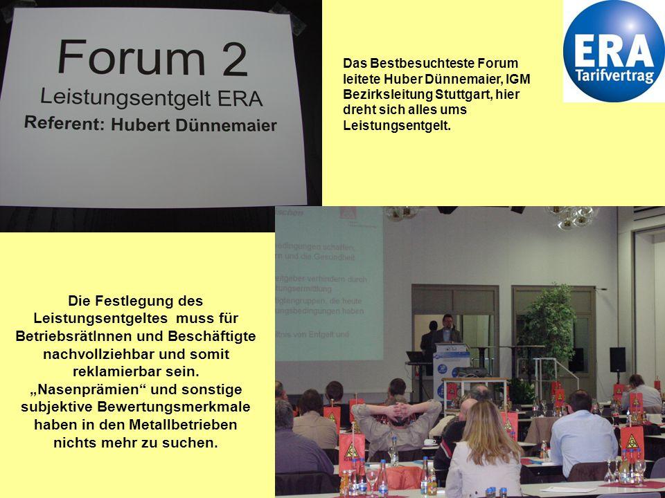 10 Das Bestbesuchteste Forum leitete Huber Dünnemaier, IGM Bezirksleitung Stuttgart, hier dreht sich alles ums Leistungsentgelt.
