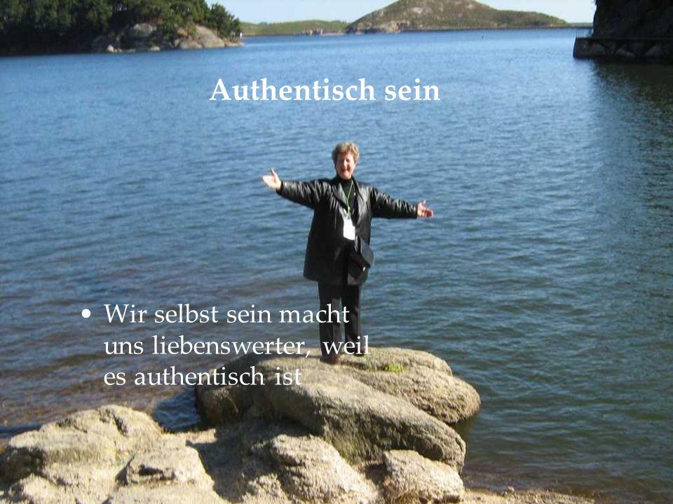 Authentisch sein Wir selbst sein macht uns liebenswerter, weil es authentisch ist