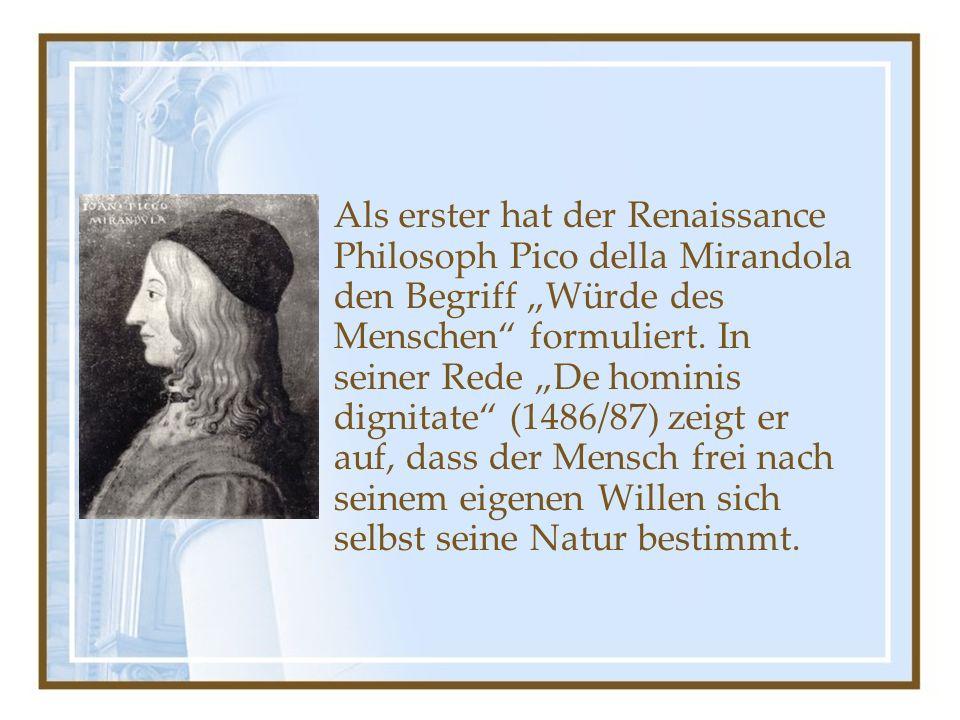 """Als erster hat der Renaissance Philosoph Pico della Mirandola den Begriff """"Würde des Menschen"""" formuliert. In seiner Rede """"De hominis dignitate"""" (1486"""