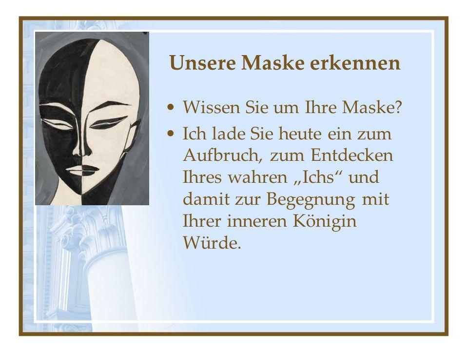 """Unsere Maske erkennen Wissen Sie um Ihre Maske? Ich lade Sie heute ein zum Aufbruch, zum Entdecken Ihres wahren """"Ichs"""" und damit zur Begegnung mit Ihr"""