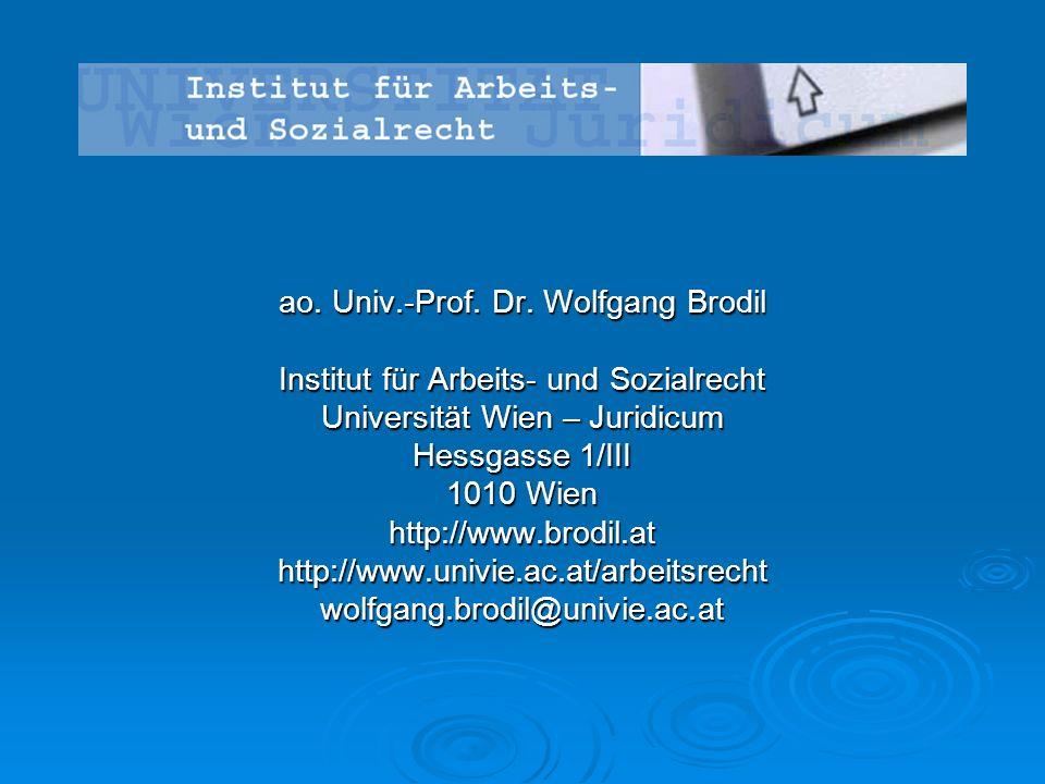 Institut für Arbeits- und Sozialrecht Universität Wien – Juridicum Hessgasse 1/III 1010 Wien http://www.brodil.athttp://www.univie.ac.at/arbeitsrechtwolfgang.brodil@univie.ac.at