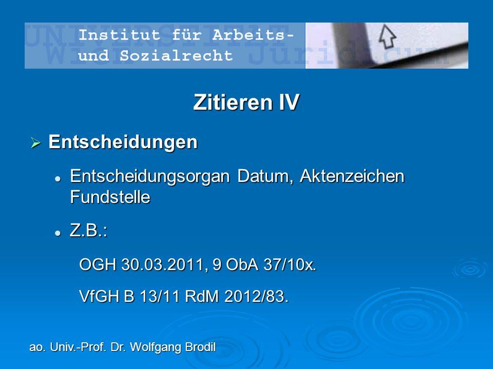Zitieren IV  Entscheidungen Entscheidungsorgan Datum, Aktenzeichen Fundstelle Entscheidungsorgan Datum, Aktenzeichen Fundstelle Z.B.: Z.B.: OGH 30.03.2011, 9 ObA 37/10x.