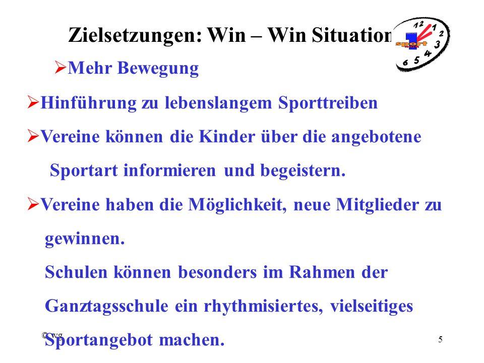 © wg 5 Zielsetzungen: Win – Win Situation  Mehr Bewegung  Hinführung zu lebenslangem Sporttreiben  Vereine können die Kinder über die angebotene Sportart informieren und begeistern.