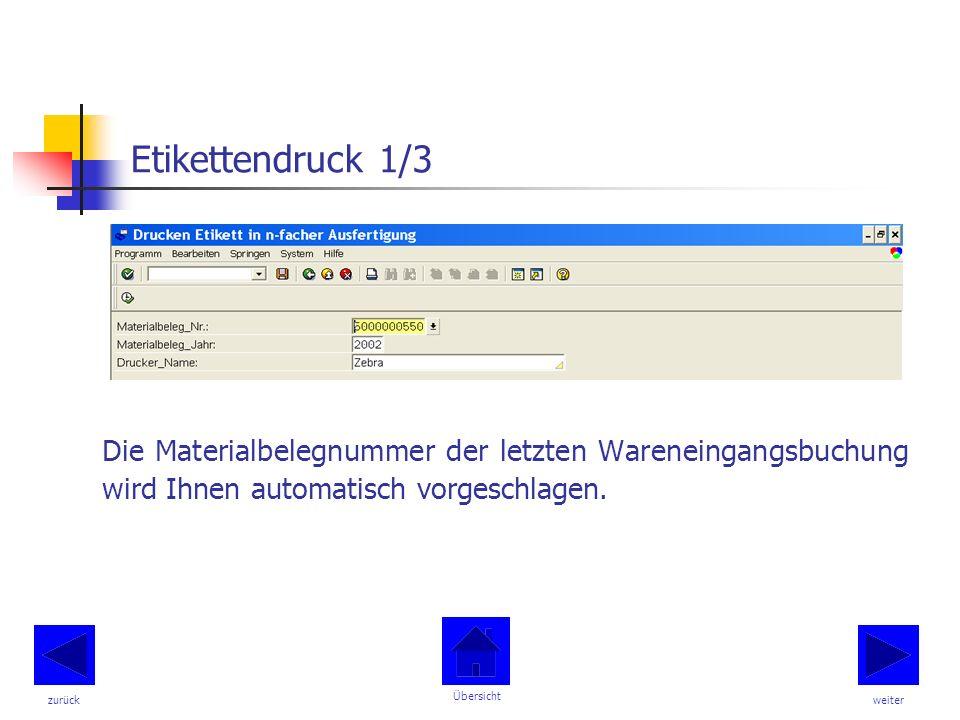 Etikettendruck 1/3 Die Materialbelegnummer der letzten Wareneingangsbuchung wird Ihnen automatisch vorgeschlagen.