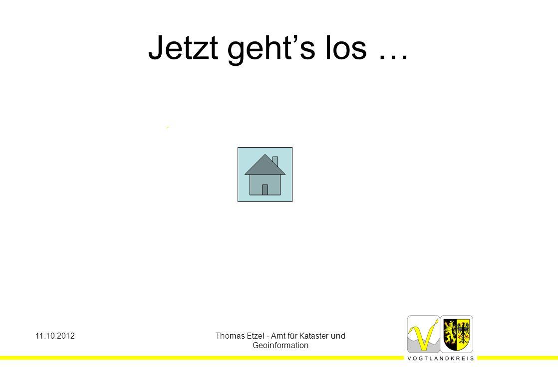 Jetzt geht's los … 11.10.2012Thomas Etzel - Amt für Kataster und Geoinformation